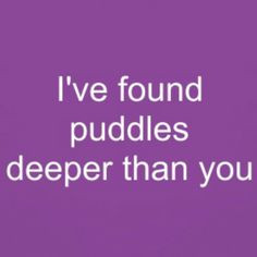 INFJ-I've found puddles deeper than you.