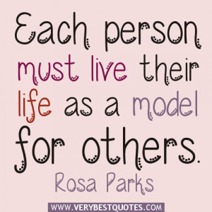 Life Quotes, Rosa Parks Quotes, Each person must live their life as a ...