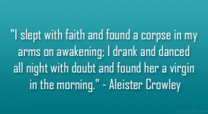 slept with faith and found a corpse in my arms on awakening; I drank ...