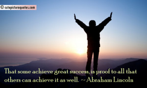 That some achieve great success , is proof to all that others can ...