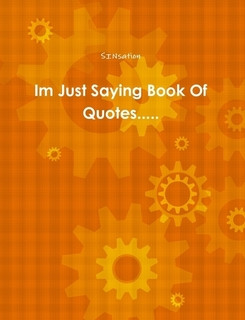 Im Just Saying Book Of Quotes.....