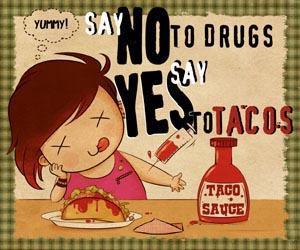No to Drugs Say Yes to Tacos