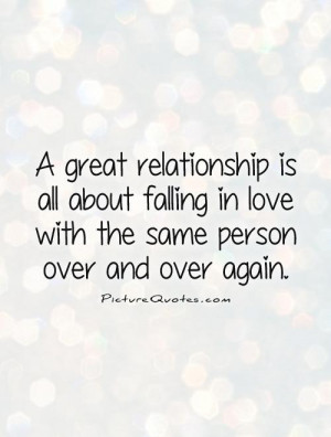 Quotes About Falling In Love Again ~ A Great Relationship Is All About ...
