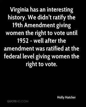Holly Hatcher - Virginia has an interesting history. We didn't ratify ...