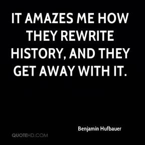 Benjamin Hufbauer - It amazes me how they rewrite history, and they ...
