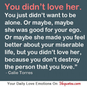 ... love her, because you don't destroy the person that you love