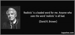 Realistic' is a loaded word for me. Anyone who uses the word ...