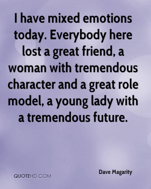 have mixed emotions today. Everybody here lost a great friend, a ...