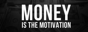 Money Is The Motivation - Money Quote