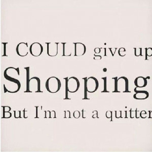!!Shops Quotes, Fashion, Inspiration, Style, Quitter, Funny Quotes ...
