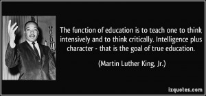 ... character - that is the goal of true education. - Martin Luther King