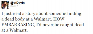 just read a story about someone finding a dead body at Walmart