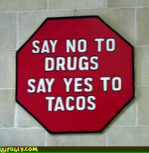 say_no_to_drugs_say_yes_to_tacos.jpg