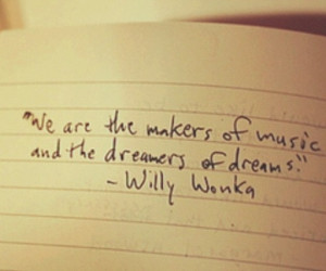 cute, dreams, life, music, notes, paper, quotes, true, willy wonka