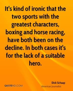 Dick Schaap - It's kind of ironic that the two sports with the ...