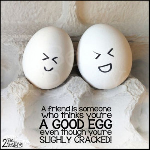 ... you're a good #egg even though you're slightly cracked #quote #funny