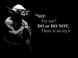 "Home > Blog > ""Do or do not. There is no try"" (Yoda)"