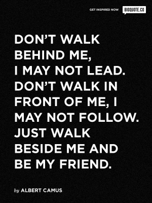 Dont-walk-behind-me-I-may-not-lead.-Dont-walk-in-front-of-me-I-may-not ...