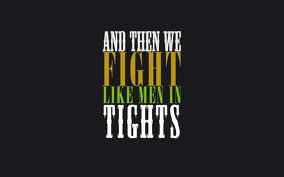 "And Then We Fight Like Men In Tights "" ~ Peace Quote"