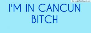 IN CANCUN BITCH Profile Facebook Covers