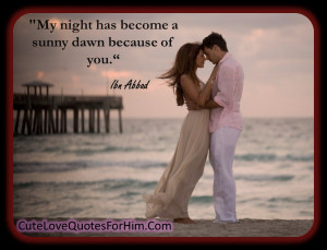 My night has become a sunny dawn because of you.""