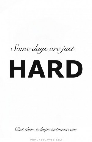 Hope Quotes Life Is Hard Quotes Bad Days Quotes