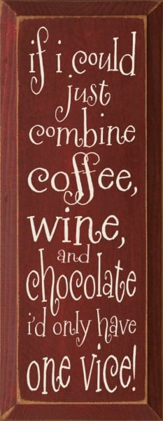 ... could-just-combine-coffee-wine-and-chocolate-id-only-have-one-vice