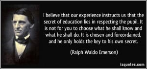 believe that our experience instructs us that the secret of ...