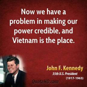 Now we have a problem in making our power credible, and Vietnam is the ...