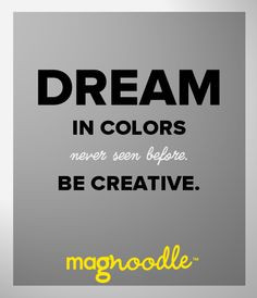 ... colors never seen before. Be creative. #color #quote #magnoodle More