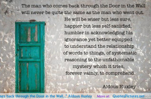 """... man who comes back through the Door in the Wall…"""" Aldous Huxley"""