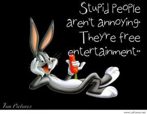 Stupid people aren't annoying…