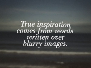 Funny Inspirational Quote: True Inspiration Comes From Words Written ...