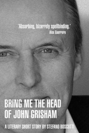 "... ""BRING ME THE HEAD OF JOHN GRISHAM (STORY)"" as Want to Read"