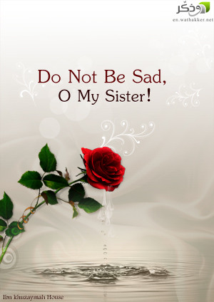 Do Not Be Sad, O My Sister!