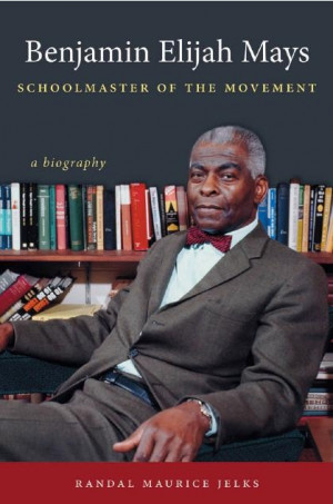 Benjamin E. Mays: Schoolmaster of the Civil Rights Movement