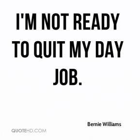 Bernie Williams - I'm not ready to quit my day job.