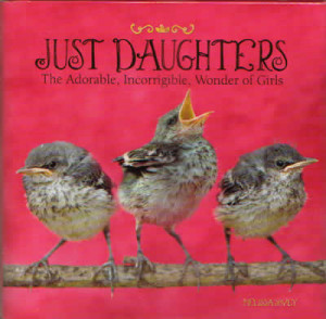 Just Daughters. Filled with humorous and thoughtful quotes covering ...