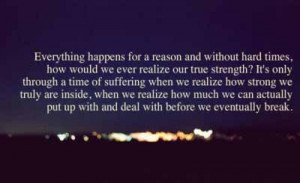 everything happens for a reason and without hard times
