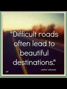 ... this difficult roads inspiration quotes true stories beautiful quotes