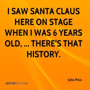 John Price - I saw Santa Claus here on stage when I was 6 years old ...