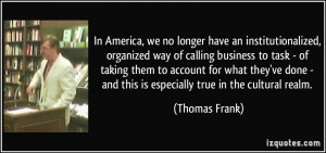 ... - and this is especially true in the cultural realm. - Thomas Frank