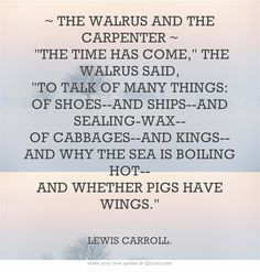 THE WALRUS AND THE CARPENTER ~ LEWIS CARROLL. More