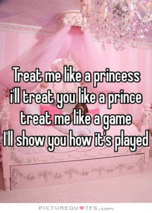 treat-me-like-a-princess-and-ill-treat-you-like-a-prince-treat-me-like ...