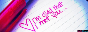 Glad I Met You Quotes And Sayings ~ I Am Glad I Met You Facebook ...
