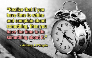 ... then you have the time to do something about it. - Anthony J. D'Angelo