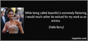 While being called beautiful is extremely flattering, I would much ...