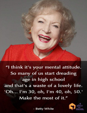 Quote: Make The Most Of It by Betty White