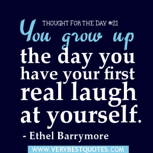 Thought for the day - You grow up the day you have your first real ...