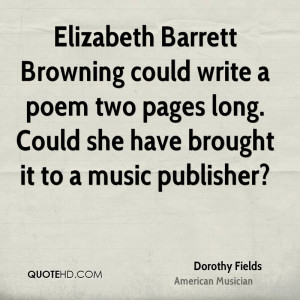Elizabeth Barrett Browning could write a poem two pages long. Could ...
